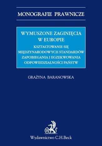 Okładka książki/ebooka Wymuszone zaginięcia w Europie. Kształtowanie się międzynarodowych standardów zapobiegania i egzekwowania odpowiedzialności państw