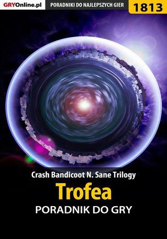 Okładka książki/ebooka Crash Bandicoot N. Sane Trilogy - Trofea - poradnik do gry