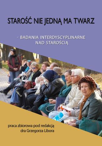 Okładka książki/ebooka Starość nie jedną ma twarz