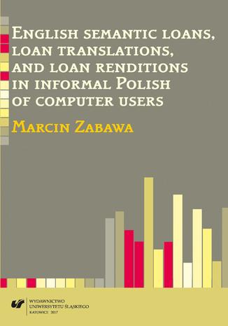 Okładka książki English semantic loans, loan translations, and loan renditions in informal Polish of computer users