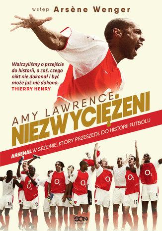 Okładka książki Niezwyciężeni. Arsenal w sezonie, który przeszedł do historii futbolu