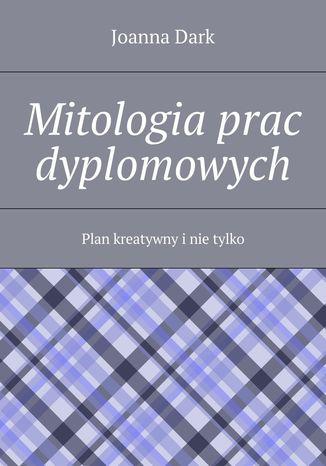 Okładka książki/ebooka Mitologia prac dyplomowych