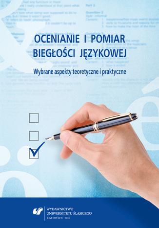 Okładka książki/ebooka Ocenianie i pomiar biegłości językowej. Wybrane aspekty teoretyczne i praktyczne
