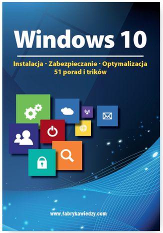 Okładka książki/ebooka Windows 10  Instalacja, zabezpieczanie, optymalizacja, 51 porad i trików