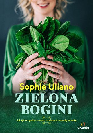 Okładka książki Zielona bogini. Jak żyć w zgodzie z naturą i zachować szczupłą sylwetkę
