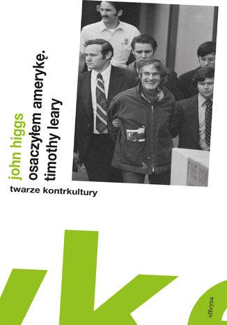 Okładka książki Osaczyłem Amerykę. Timothy Leary