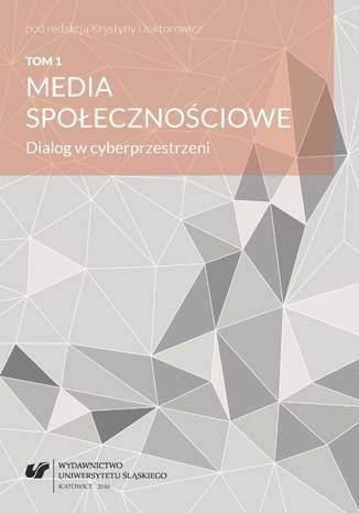 Okładka książki Media społecznościowe. Dialog w cyberprzestrzeni. T. 1