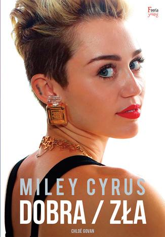 Okładka książki Miley Cyrus. Dobra / zła