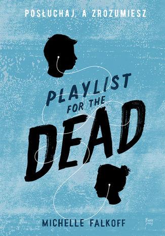 Okładka książki/ebooka Playlist for the Dead. Posłuchaj, a zrozumiesz