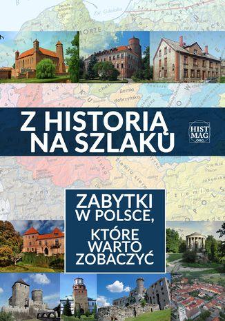 Okładka książki Z historią na szlaku. Zabytki w Polsce, które warto zobaczyć