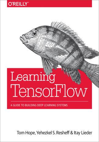 Okładka książki/ebooka Learning TensorFlow. A Guide to Building Deep Learning Systems