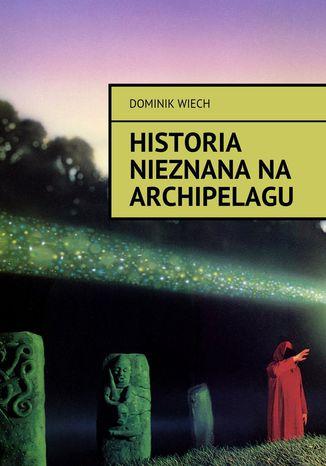 Okładka książki/ebooka Historia nieznana na Archipelagu