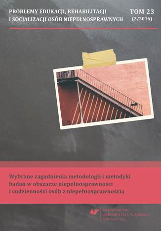 Okładka książki 'Problemy Edukacji, Rehabilitacji i Socjalizacji Osób Niepełnosprawnych'. T. 23, nr 2/2016: Wybrane zagadnienia metodologii i metodyki badań w obszarze niepełnosprawności i codzienności osób z niepełnosprawnością
