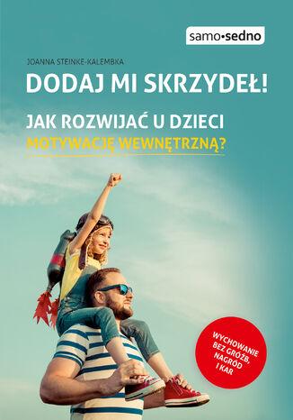 Okładka książki/ebooka Dodaj mi skrzydeł! Jak rozwijać u dzieci motywację wewnętrzną?