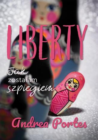 Okładka książki/ebooka Liberty. Jak zostałam szpiegiem