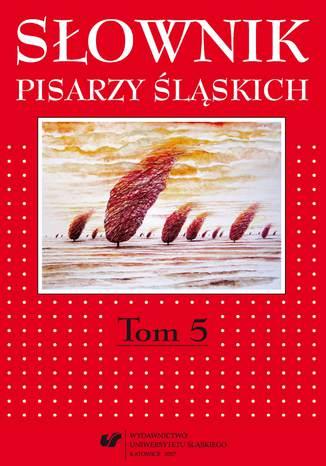 Okładka książki Słownik pisarzy śląskich. T. 5