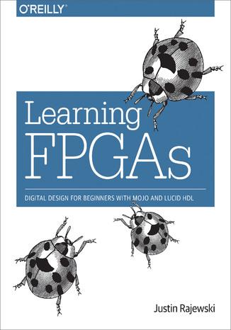 Okładka książki/ebooka Learning FPGAs. Digital Design for Beginners with Mojo and Lucid HDL