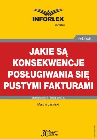 Okładka książki/ebooka Jakie są konsekwencje posługiwania się pustymi fakturami