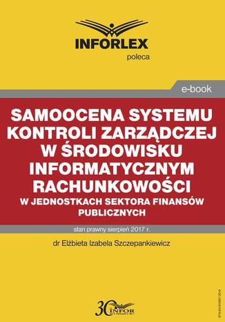 Okładka książki Samoocena systemu kontroli zarządczej w środowisku informatycznym rachunkowości w jednostkach sektora finansów publicznych