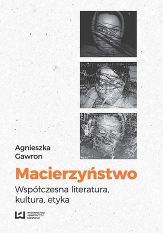 Okładka książki Macierzyństwo. Współczesna literatura, kultura, etyka