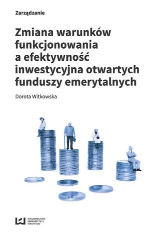 Okładka książki Zmiana warunków funkcjonowania a efektywność inwestycyjna otwartych funduszy emerytalnych