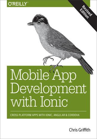 Okładka książki Mobile App Development with Ionic, Revised Edition. Cross-Platform Apps with Ionic, Angular, and Cordova