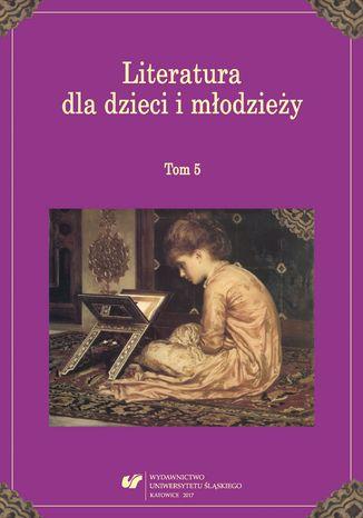 Okładka książki Literatura dla dzieci i młodzieży. T. 5