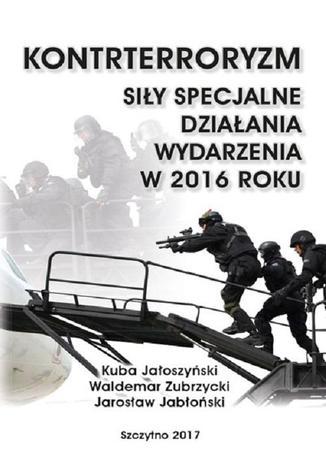 Okładka książki Kontrterroryzm. Siły specjalne, działania, wydarzenia w 2016 roku