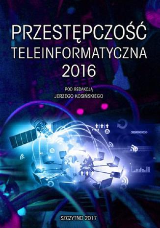 Okładka książki Przestępczość teleinformatyczna 2016