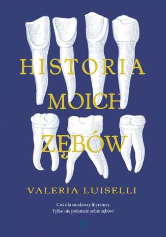 Okładka książki Historia moich zębów
