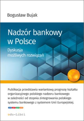 Okładka książki Nadzór bankowy w Polsce. Dyskusja możliwych rozwiązań