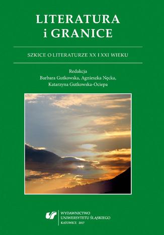 Okładka książki Literatura i granice. Szkice o literaturze XX i XXI wieku