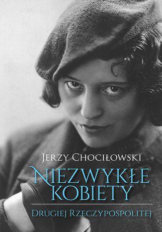 Okładka książki Niezwykłe kobiety Drugiej Rzeczypospolitej
