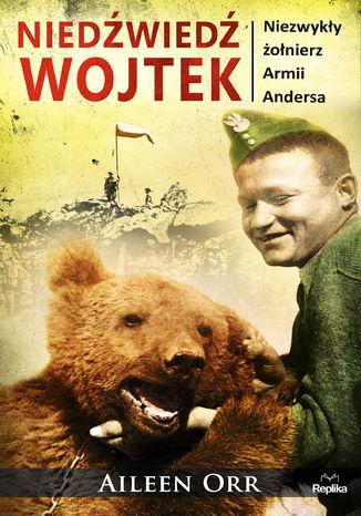 Okładka książki Niedźwiedź Wojtek. Niezwykły żołnierz Armii Andersa