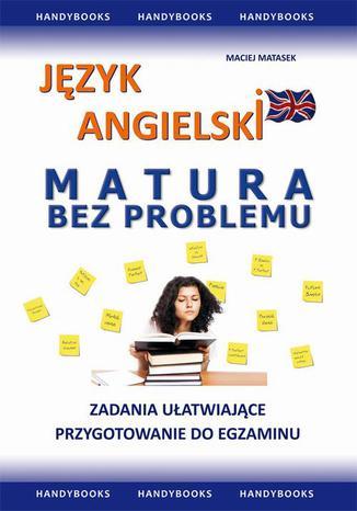 Okładka książki Język angielski MATURA BEZ PROBLEMU. Zadania ułatwiające przygotowanie do egzaminu pisemnego