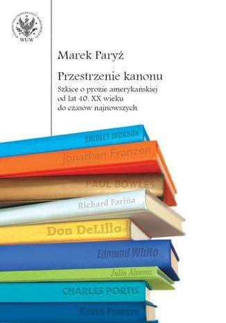 Okładka książki/ebooka Przestrzenie kanonu. Szkice o prozie amerykańskiej od lat 40. XX wieku do czasów najnowszych
