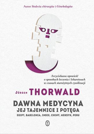 Okładka książki Dawna medycyna. Jej tajemnice i potęga. Egipt, Babilonia, Indie, Chiny, Meksyk, Peru