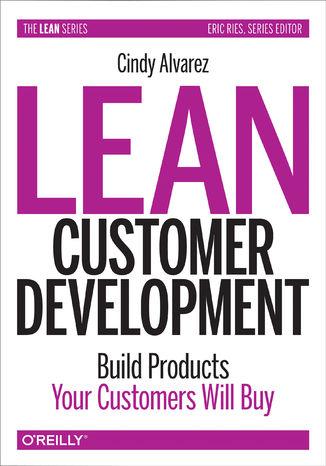 Okładka książki/ebooka Lean Customer Development. Building Products Your Customers Will Buy