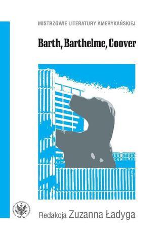Okładka książki Barth, Barthelme, Coover