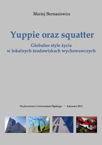 Okładka książki Yuppie oraz squatter. Globalne style życia w lokalnych środowiskach wychowawczych