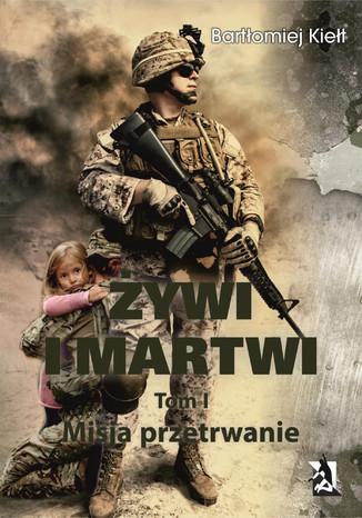 Okładka książki ŻYWI I MARTWI. Tom I. Misja przetrwanie