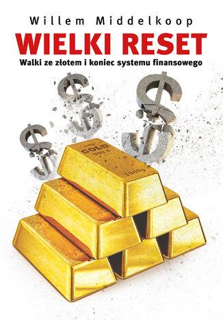 Okładka książki Wielki reset. Walki ze złotem i koniec systemu finansowego