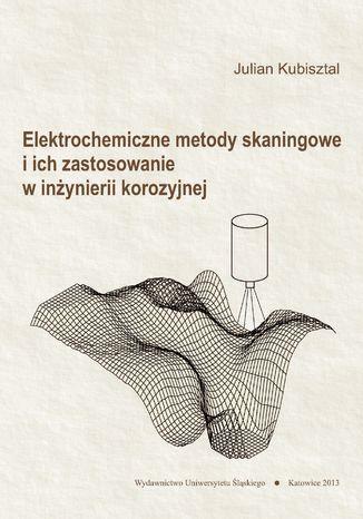Okładka książki Elektrochemiczne metody skaningowe i ich zastosowanie w inżynierii korozyjnej