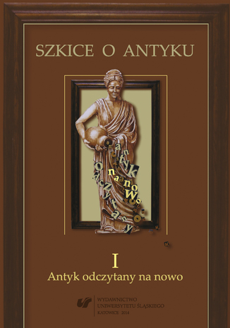 Okładka książki Szkice o antyku. T. 1: Antyk odczytany na nowo
