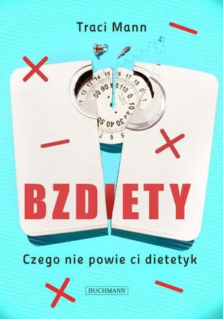 Okładka książki/ebooka Bzdiety. Czego nie powie ci dietetyk