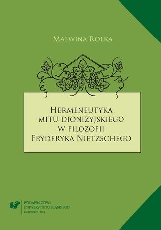 Okładka książki Hermeneutyka mitu dionizyjskiego w filozofii Fryderyka Nietzschego