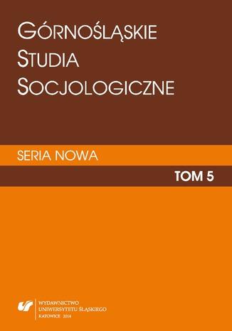 Okładka książki 'Górnośląskie Studia Socjologiczne. Seria Nowa'. T. 5