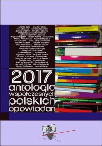 Okładka książki 2017. Antologia współczesnych polskich opowiadań