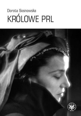Okładka książki Królowe PRL. Sceniczne wizerunki Ireny Eichlerówny, Niny Andrycz i Elżbiety Barszczewskiej jako modele kobiecości