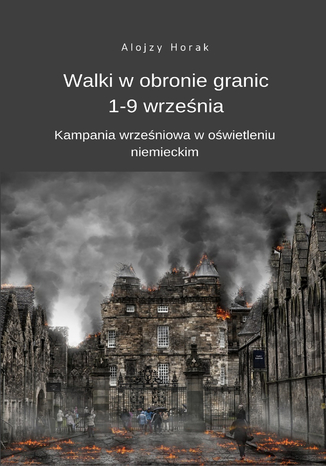 Okładka książki Walki w obronie granic 1-9 września. Kampania wrześniowa w oświetleniu niemieckim